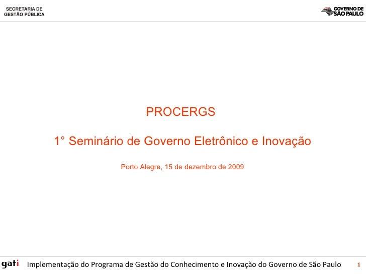PROCERGS  1° Seminário de Governo Eletrônico e Inovação Porto Alegre, 15 de dezembro de 2009