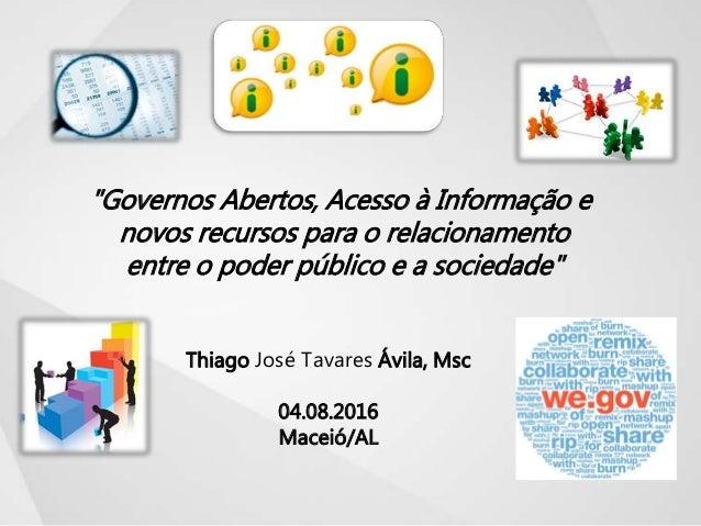 """""""Governos Abertos, Acesso à Informação e novos recursos para o relacionamento entre o poder público e a sociedade"""" Thiago ..."""