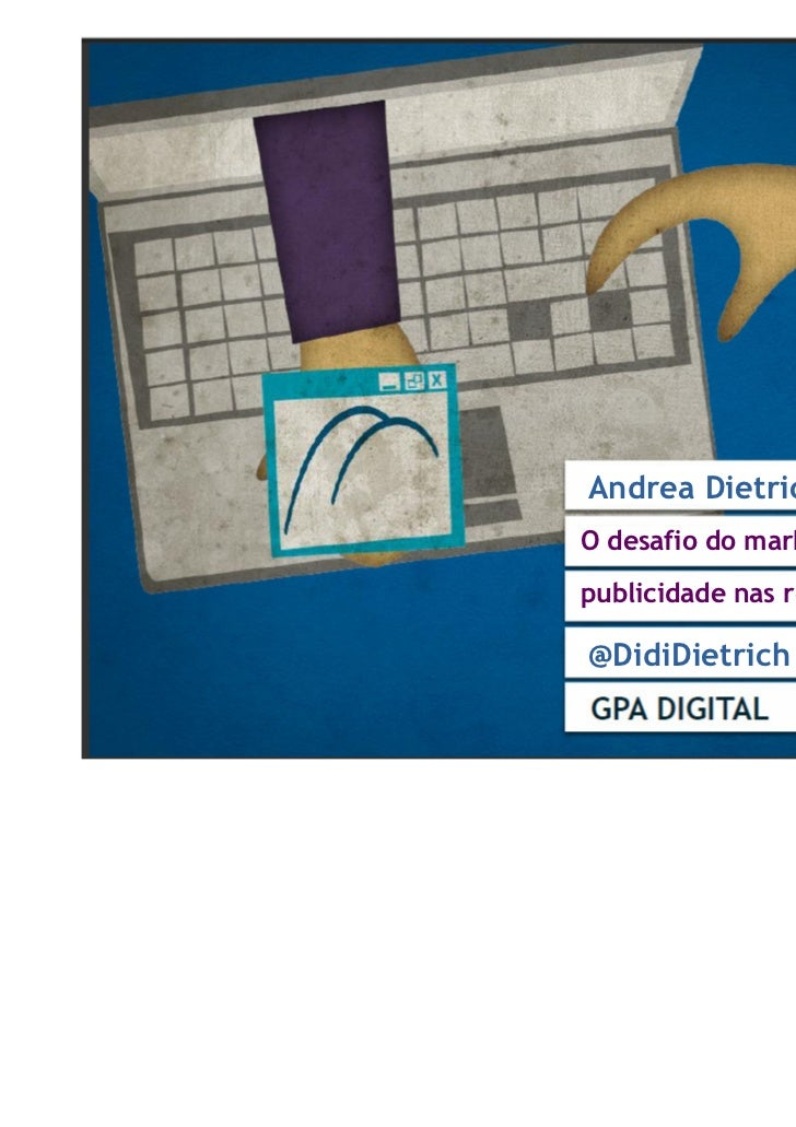 Andrea DietrichO desafio do marketing epublicidade nas redes sociais@DidiDietrich
