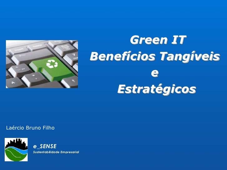 Green IT <br />Benefícios Tangíveis <br />e<br /> Estratégicos<br />Laércio Bruno Filho<br />