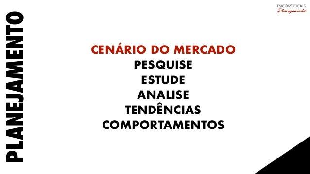 PLANEJAMENTO CENÁRIO DO MERCADO PESQUISE ESTUDE ANALISE TENDÊNCIAS COMPORTAMENTOS FM CONSULTORIA Planejamento