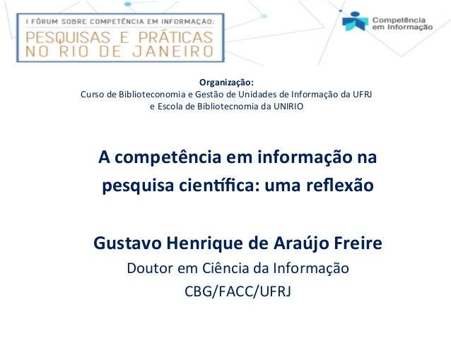 A  competência  em  informação  na     pesquisa  cien4fica:  uma  reflexão        Gustavo  Henriqu...