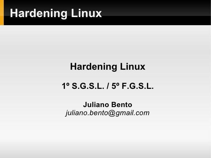 Hardening Linux              Hardening Linux          1º S.G.S.L. / 5º F.G.S.L.                 Juliano Bento          jul...