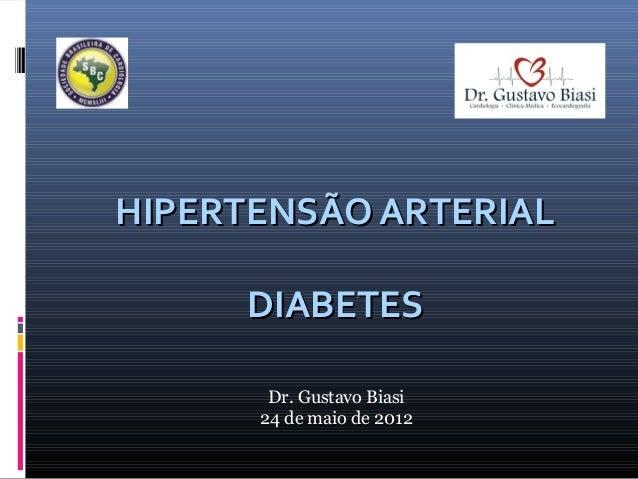 HIPERTENSÃO ARTERIAL DIABETES Dr. Gustavo Biasi 24 de maio de 2012