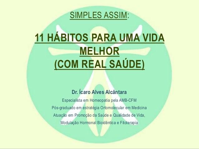 Dr. Ícaro Alves Alcântara Especialista em Homeopatia pela AMB-CFM Pós-graduado em estratégia Ortomolecular em Medicina Atu...