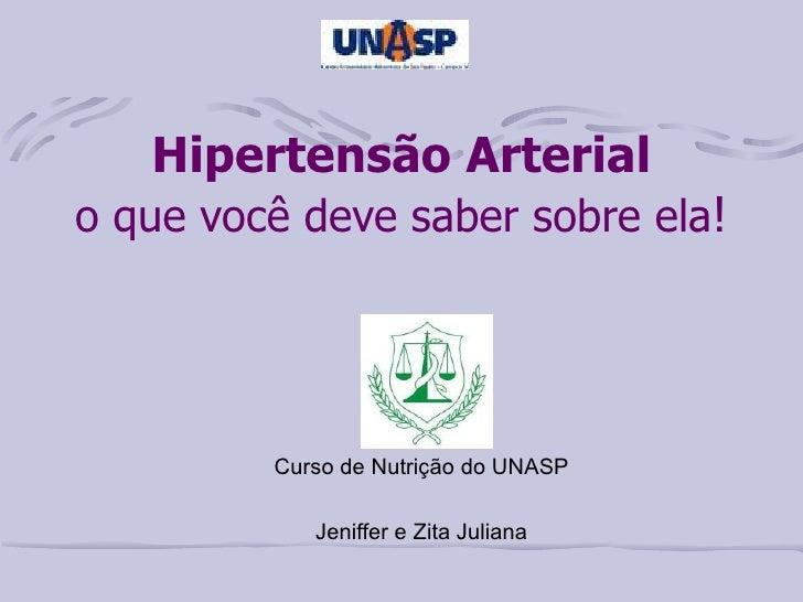Hipertensão Arterial o que você deve saber sobre ela ! Curso de Nutrição do UNASP Jeniffer e Zita Juliana