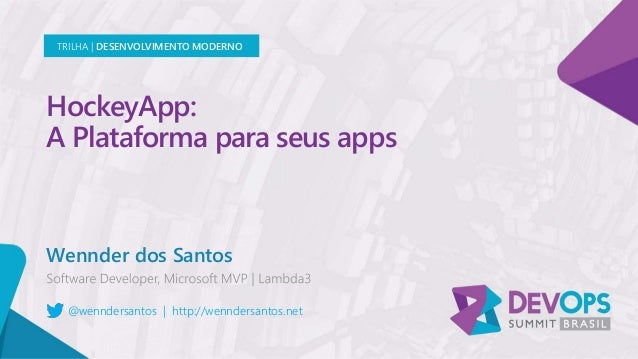 HockeyApp: A Plataforma para seus apps Wennder dos Santos TRILHA | DESENVOLVIMENTO MODERNO @wenndersantos | http://wennder...