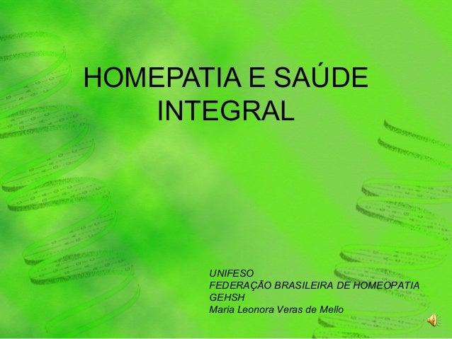 HOMEPATIA E SAÚDE INTEGRAL UNIFESO FEDERAÇÃO BRASILEIRA DE HOMEOPATIA GEHSH Maria Leonora Veras de Mello