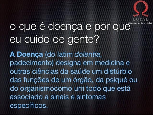 o que é doença e por que eu cuido de gente? A Doença (do latim dolentia, padecimento) designa em medicina e outras ciência...