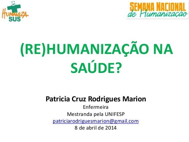 Patricia Cruz Rodrigues Marion Enfermeira Mestranda pela UNIFESP patriciarodriguesmarion@gmail.com 8 de abril de 2014 (RE)...