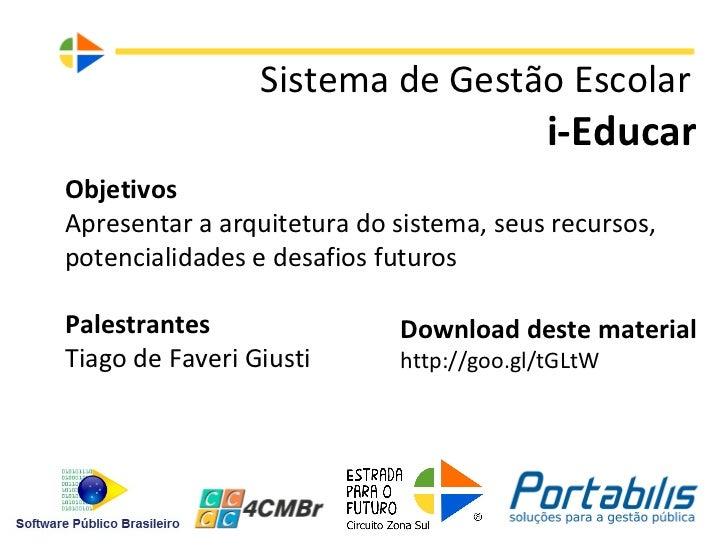 Sistema de Gestão Escolar                                         i-EducarObjetivosApresentar a arquitetura do sistema, se...