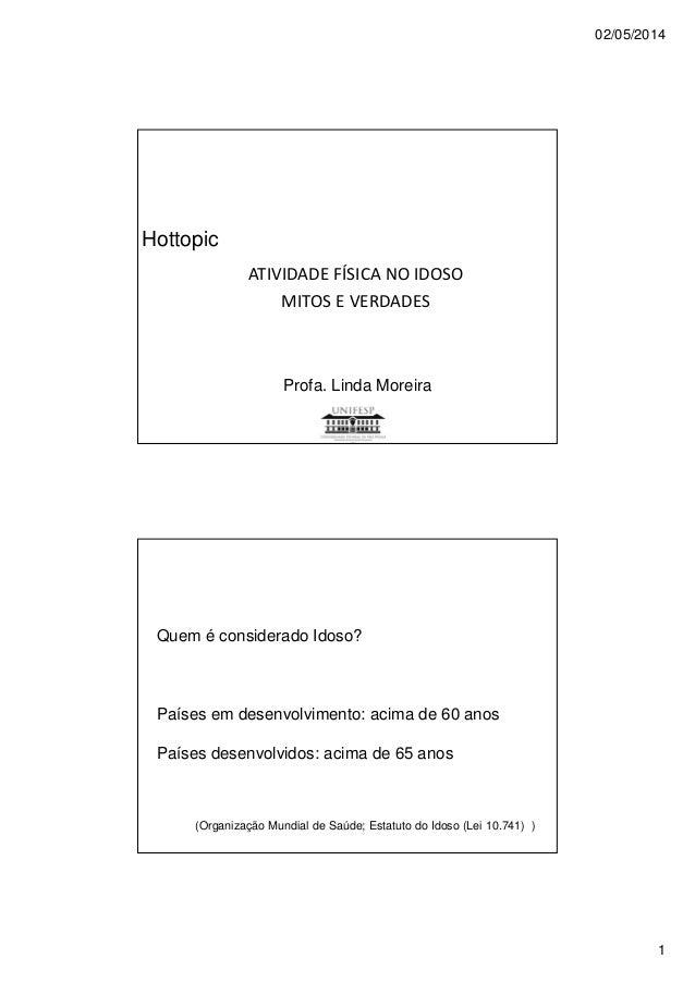 02/05/2014 1 ATIVIDADE FÍSICA NO IDOSO MITOS E VERDADES Hottopic Profa. Linda Moreira Quem é considerado Idoso? Países em ...