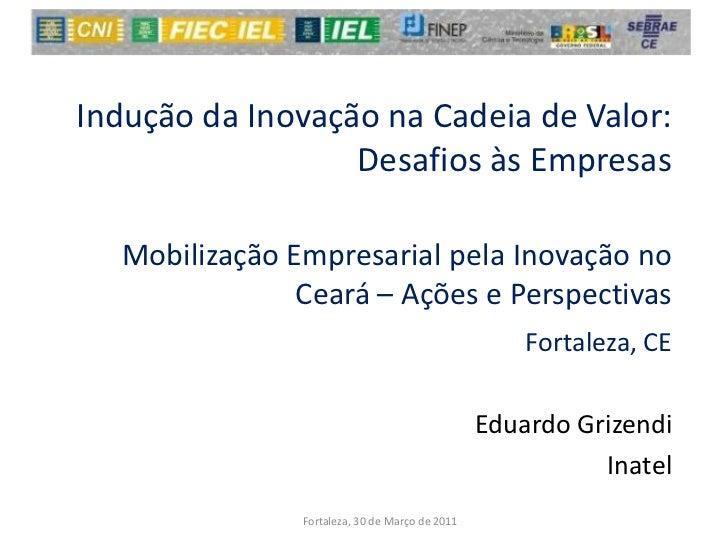 Indução da Inovação na Cadeia de Valor:                  Desafios às Empresas  Mobilização Empresarial pela Inovação no   ...