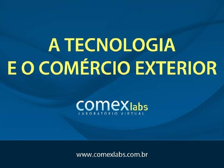 """A TECNOLOGIA E O COMÉRCIO            EXTERIOR""""Com a expansão tecnológica surgiram novaspossibilidades comunicacionais e de..."""