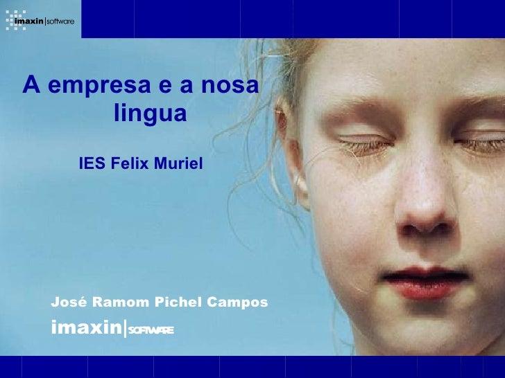A empresa e a nosa      lingua     IES Felix Muriel  José Ramom Pichel Campos  imaxin soft ae            wr