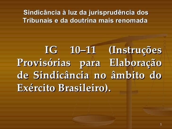 Sindicância à luz da jurisprudência dos Tribunais e da doutrina mais renomada  <ul><li>IG 10–11 (Instruções Provisórias pa...