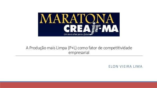A Produção mais Limpa (P+L) como fator de compe77vidade empresarial  ELON VIEIRA LIMA