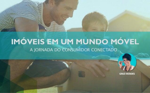 IMÓVEIS EM UM MUNDO MÓVEL  GRAZI MENDES  A JORNADA DO CONSUMIDOR CONECTADO