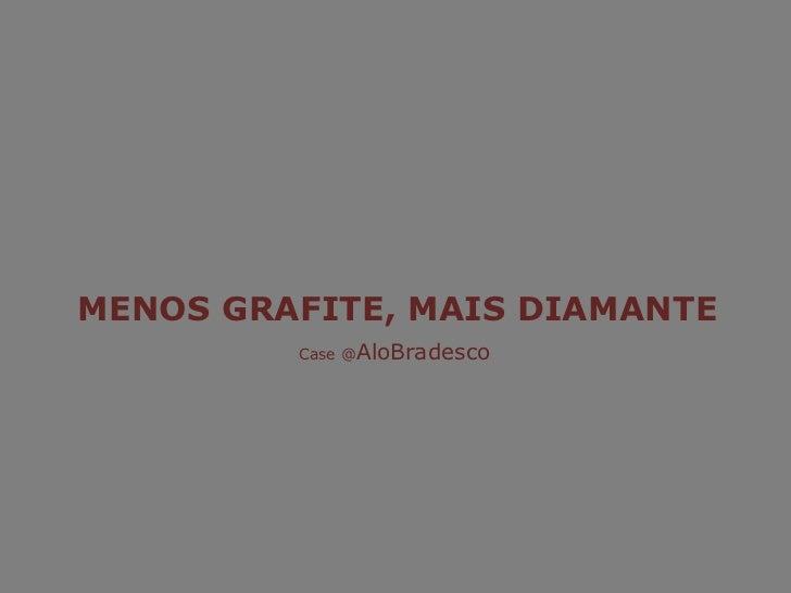 MENOS GRAFITE, MAIS DIAMANTE<br />Case @AloBradesco<br />