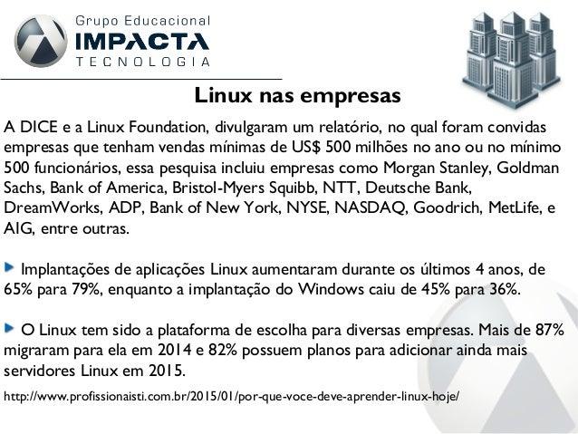 Linux nas empresas A DICE e a Linux Foundation, divulgaram um relatório, no qual foram convidas empresas que tenham vendas...