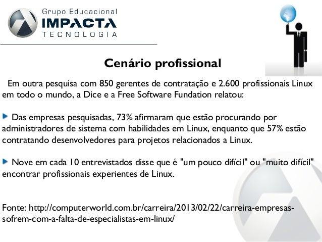 Cenário profissional Em outra pesquisa com 850 gerentes de contratação e 2.600 profissionais Linux em todo o mundo, a Dice...