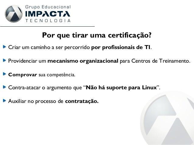 Por que tirar uma certificação? Criar um caminho a ser percorrido por profissionais de TI. Providenciar um mecanismo organ...