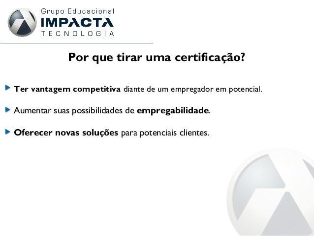 Por que tirar uma certificação? Ter vantagem competitiva diante de um empregador em potencial. Aumentar suas possibilidade...