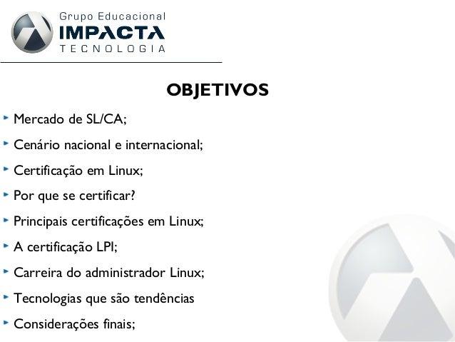 Mercado de SL/CA; Cenário nacional e internacional; Certificação em Linux; Por que se certificar? Principais certificações...