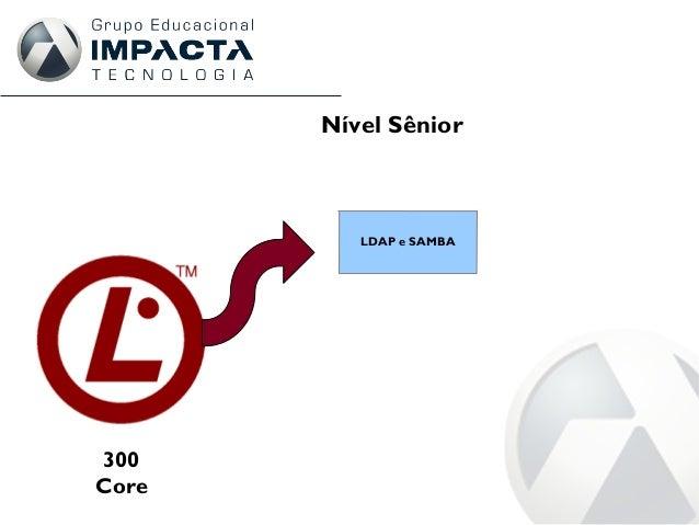 300 Core Nível Sênior LDAP e SAMBA