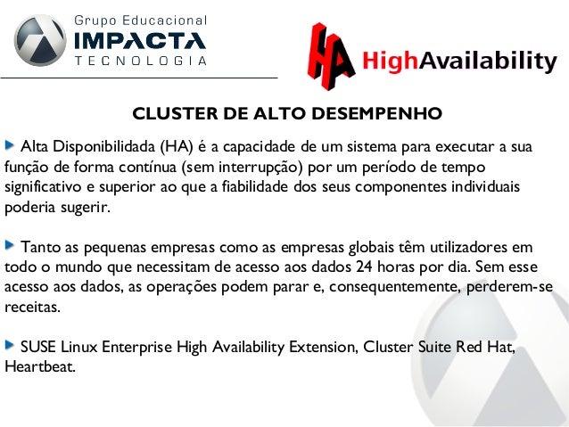 CLUSTER DE ALTO DESEMPENHO Alta Disponibilidada (HA) é a capacidade de um sistema para executar a sua função de forma cont...