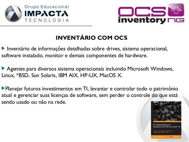 INVENTÁRIO COM OCS Inventário de informações detalhadas sobre drives, sistema operacional, software instalado, monitor e d...
