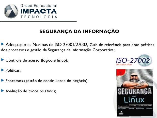 SEGURANÇA DA INFORMAÇÃO Adequação as Normas da ISO 27001/27002, Guia de referência para boas práticas dos processos e gest...