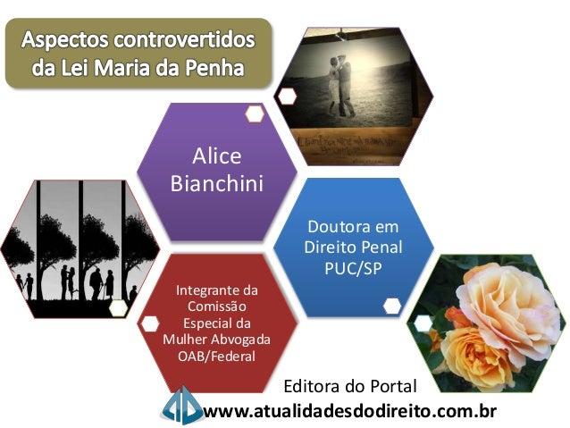 Integrante da  Comissão  Especial da  Mulher Abvogada  OAB/Federal  Doutora em  Direito Penal  PUC/SP  Alice  Bianchini  E...