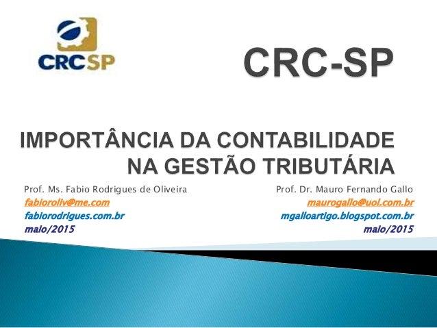 Prof. Dr. Mauro Fernando Gallo maurogallo@uol.com.br mgalloartigo.blogspot.com.br maio/2015 Prof. Ms. Fabio Rodrigues de O...