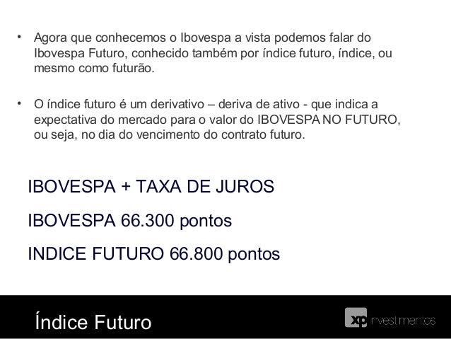 Índice FuturoÍndice futuro = ibovespa + taxas de juros   Índice futuro = ibovespa O Índice Futuro é o Ibovespa NO DIA DO V...