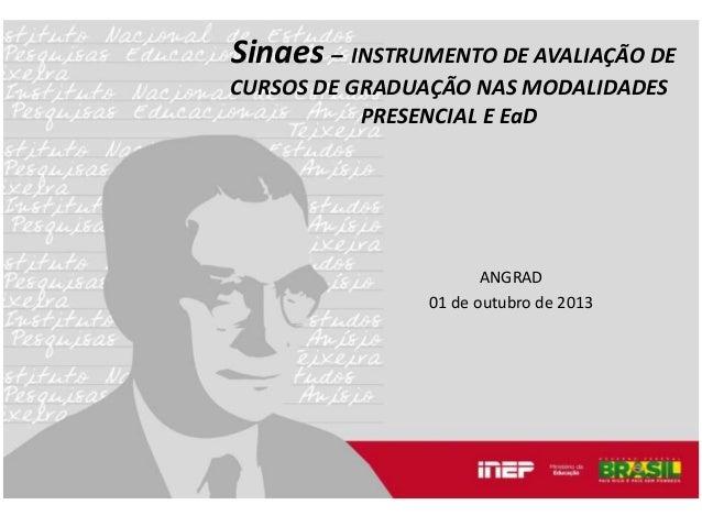 Sinaes – INSTRUMENTO DE AVALIAÇÃO DE CURSOS DE GRADUAÇÃO NAS MODALIDADES PRESENCIAL E EaD  ANGRAD 01 de outubro de 2013
