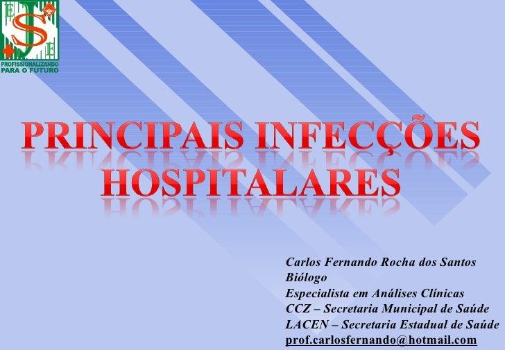 Carlos Fernando Rocha dos SantosBiólogoEspecialista em Análises ClínicasCCZ – Secretaria Municipal de SaúdeLACEN – Secreta...