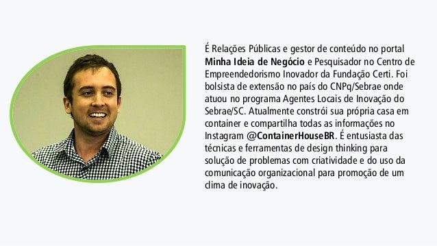 É Relações Públicas e gestor de conteúdo no portal Minha Ideia de Negócio e Pesquisador no Centro de Empreendedorismo Inov...