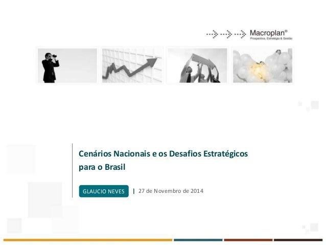 Cenários Nacionais e os Desafios Estratégicos para o Brasil | 27 de Novembro de 2014GLAUCIO NEVES