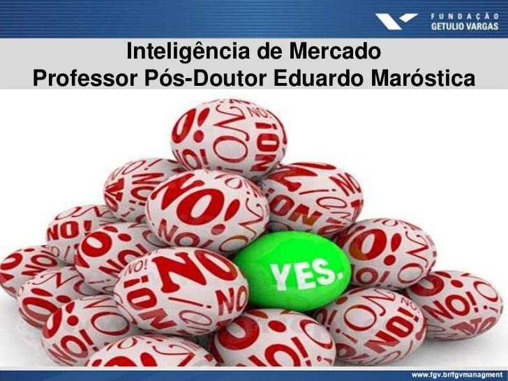 Inteligência de MercadoProfessor Pós-Doutor Eduardo Maróstica