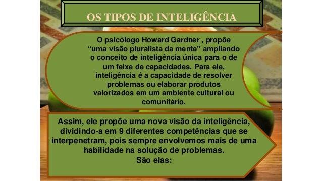 """OS TIPOS DE INTELIGÊNCIA O psicólogo Howard Gardner , propõe """"uma visão pluralista da mente"""" ampliando o conceito de intel..."""