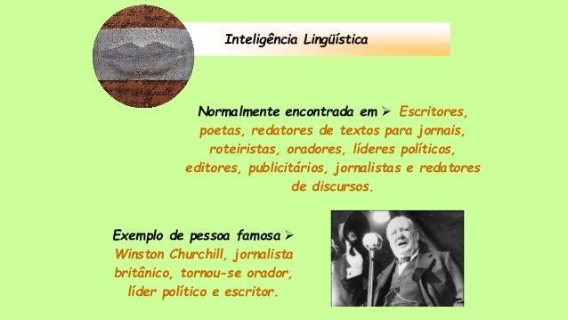 Inteligência Lingüística Normalmente encontrada em  Escritores, poetas, redatores de textos para jornais, roteiristas, or...