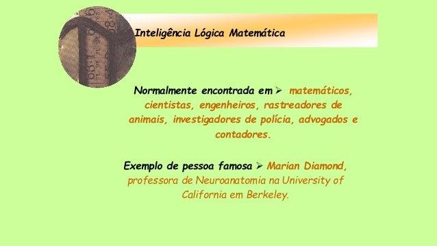 Inteligência Lógica Matemática Normalmente encontrada em  matemáticos, cientistas, engenheiros, rastreadores de animais, ...