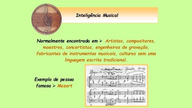 Inteligência Musical Normalmente encontrada em  Artistas, compositores, maestros, concertistas, engenheiros de gravação, ...