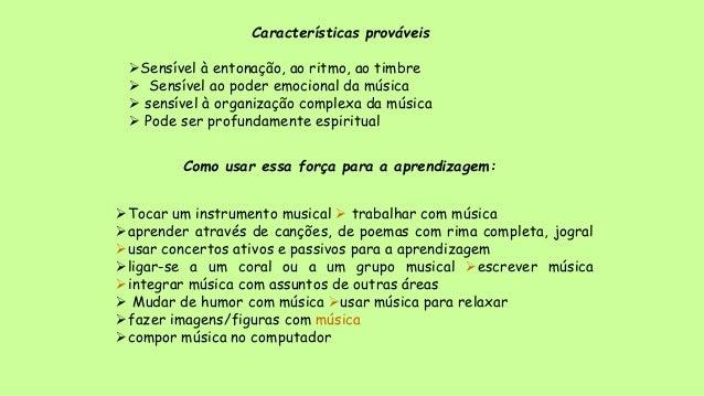 Características prováveis Sensível à entonação, ao ritmo, ao timbre  Sensível ao poder emocional da música  sensível à ...