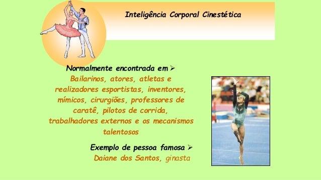 Inteligência Corporal Cinestética Normalmente encontrada em  Bailarinos, atores, atletas e realizadores esportistas, inve...