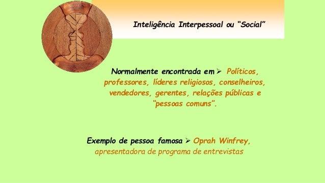"""Inteligência Interpessoal ou """"Social"""" Normalmente encontrada em  Políticos, professores, líderes religiosos, conselheiros..."""