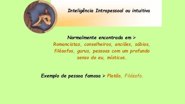 Inteligência Intrapessoal ou intuitiva Normalmente encontrada em  Romancistas, conselheiros, anciões, sábios, filósofos, ...