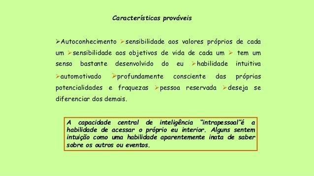 Características prováveis Autoconhecimento sensibilidade aos valores próprios de cada um sensibilidade aos objetivos de...