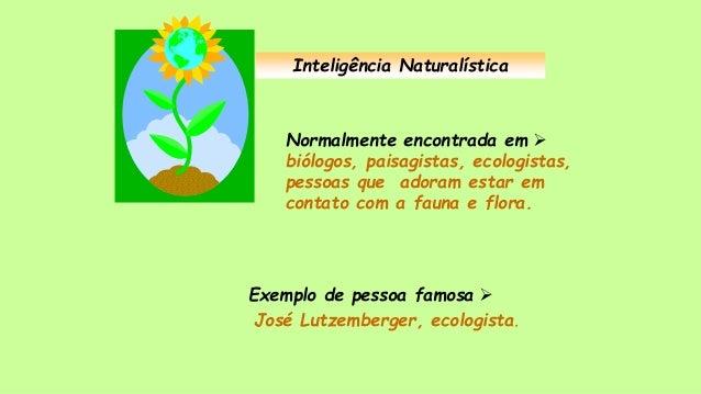 Inteligência Naturalística Normalmente encontrada em  biólogos, paisagistas, ecologistas, pessoas que adoram estar em con...